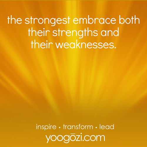 the strongest embrace both their strengths and their weaknesses.