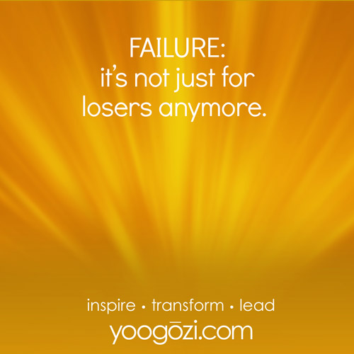 FAILURE: it is not just for losers anymore