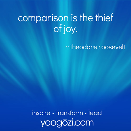 comparison is the thief of joy. ~theodore rooselvelt